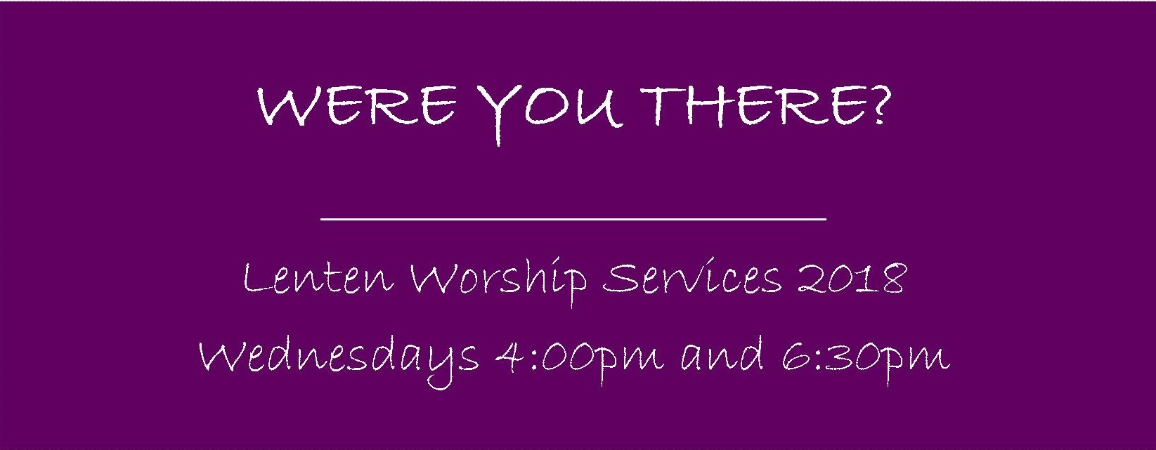 Were You There?  – Lenten Worship Services