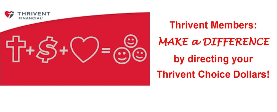 MAKE a DIFFERENCE by directing your Thrivent Choice Dollars!