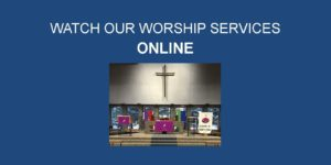 Click here to watch our worship services and other videos