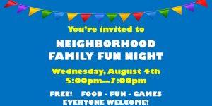You're invited to Neighborhood Family Fun  Night!